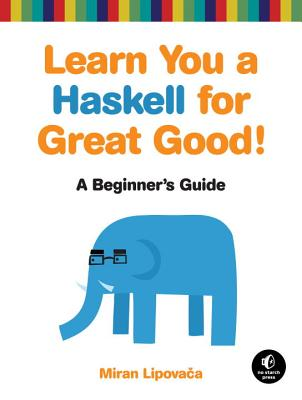 Learn You a Haskell for Great Good!: A Beginner's Guide Cover Image