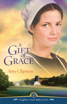 A Gift of Grace (Kauffman Amish Bakery #1) Cover Image