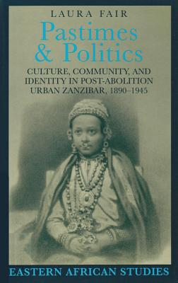 Pastimes and Politics: Culture, Community, and Identity in Post-Abolition Urban Zanzibar, 1890–1945 (Eastern African Studies) Cover Image