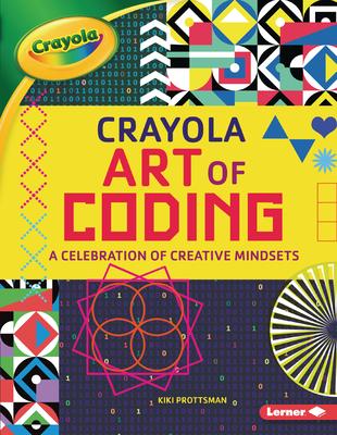 Crayola (R) Art of Coding: A Celebration of Creative Mindsets Cover Image