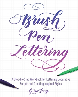 Brush Pen Lettering: A Step-by-Step Workbook for Learning Decorative Scripts and Creating Inspired Styles Cover Image