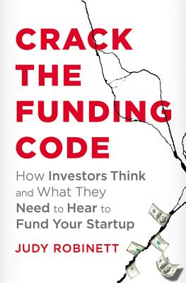 Crack the Funding Code: How Investors Think and What They Need to Hear to Fund Your Startup Cover Image