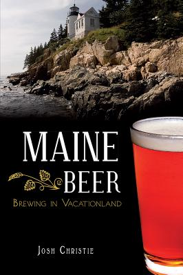 Maine Beer: Brewing in Vacationland (American Palate) Cover Image