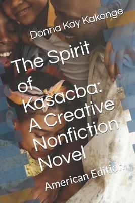 The Spirit of Kasacba: A Creative Nonfiction Novel: American Edition Cover Image