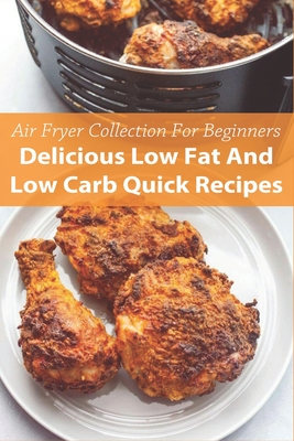 Air Fryer Collection For Beginners: Delicious Low Fat And Low Carb Quick Recipes: Air Fryer Cookbook Vegetarian Cover Image
