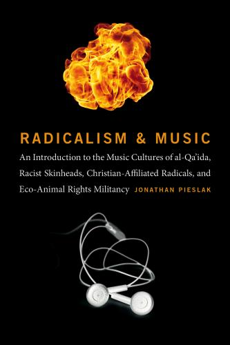 Radicalism and Music: An Introduction to the Music Cultures of Al-Qa'ida, Racist Skinheads, Christian-Affiliated Radicals, and Eco-Animal Ri Cover Image