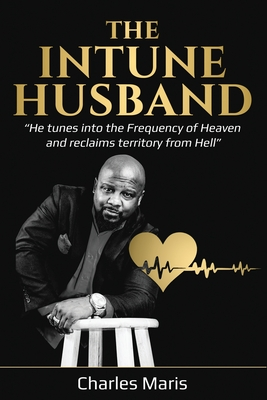 The InTune Husband: He tunes into the Frequency of Heaven and reclaims territory from Hell Cover Image