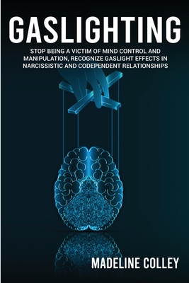 Gaslighting: Stop Being a Victim of Mind Control and Manipulation, Recognize Gaslight Effects in Narcissistic and Codependent Relat Cover Image