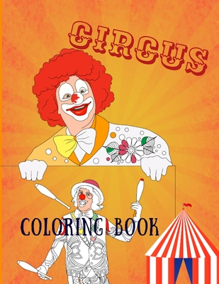 Circus Coloring Book: Adult Coloring Fun, Stress Relief Relaxation and Escape Cover Image