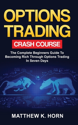 Options Trading Crash Course: The Complete Beginners Guide To Becoming Rich Through Options Trading In 7 Days Cover Image