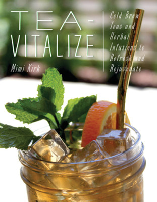 Tea-Vitalize: Cold-Brew Teas and Herbal Infusions to Refresh and Rejuvenate Cover Image