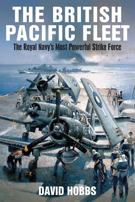 The British Pacific Fleet: The Royal Navy's Most Powerful Strike Force Cover Image