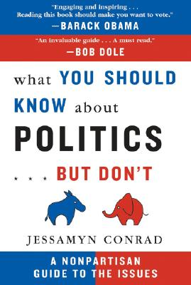 What You Should Know about Politics... But Don't: A Nonpartisan Guide to the Issues Cover Image