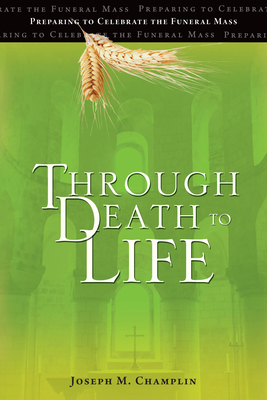 Through Death to Life: Preparing to Celebrate the Funeral Mass Cover Image