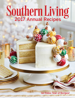 Southern Living Annual Recipes 2017: An Entire Year of Recipes Cover Image