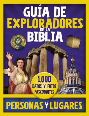 Guía de Exploradores de la Biblia, Personas Y Lugares: 1,000 Datos Y Fotos Fascinantes Cover Image