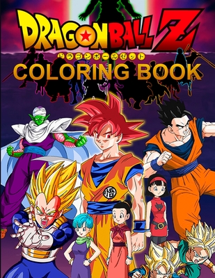 Dragon Ball Z Coloring Book: High Quality Coloring Pages for Kids and Adults, Color All Your Favorite Characters, Great Gift for Dragon Ball Lovers Cover Image