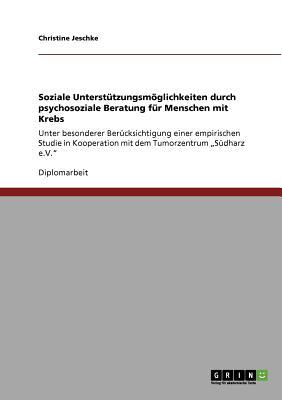 Soziale Unterstützungsmöglichkeiten durch psychosoziale Beratung für Menschen mit Krebs: Unter besonderer Berücksichtigung einer empirischen Studie in Cover Image
