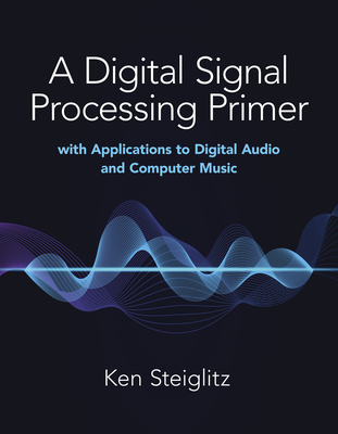 A Digital Signal Processing Primer: With Applications to Digital Audio and Computer Music Cover Image