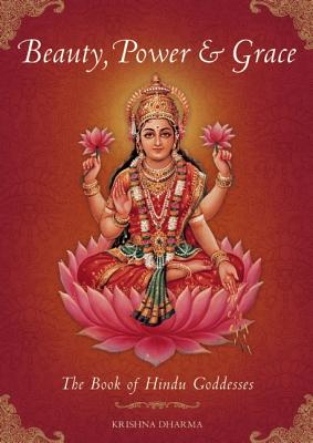 Beauty, Power and Grace: The Book of Hindu Goddesses Cover Image