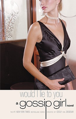 Gossip Girl #10: Would I Lie to You: A Gossip Girl Novel Cover Image