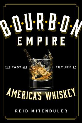 Bourbon Empire: The Past and Future of America's Whiskey Cover Image