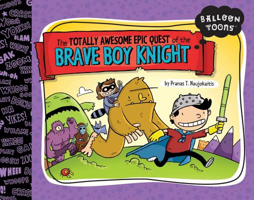 The Totally Awesome Epic Quest of the Brave Boy Knight Cover