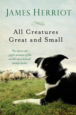 All Creatures Great and Small: The Warm and Joyful Memoirs of the Worlds Most Beloved Animal Doctor Cover Image