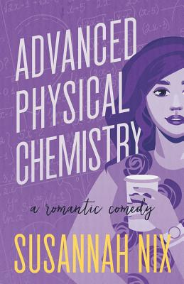 Advanced Physical Chemistry: A Romantic Comedy (Chemistry Lessons #3) Cover Image