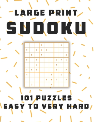 Sudoku Large Print 101 Puzzles Easy to Very Hard: One Puzzle Per Page - Easy, Medium, Hard and Very Hard, sudoku puzzle books 1 per page, sudoku book Cover Image