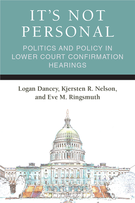 It's Not Personal: Politics and Policy in Lower Court Confirmation Hearings (Legislative Politics And Policy Making) Cover Image