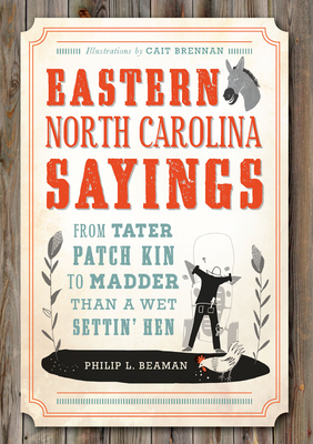 Eastern North Carolina Sayings: From Tater Patch Kin to Madder Than a Wet Settin' Hen Cover Image