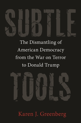 Subtle Tools: The Dismantling of American Democracy from the War on Terror to Donald Trump Cover Image