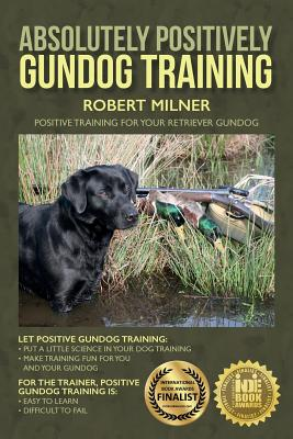 Absolutely Positively Gundog Training: Positive Training for Your Retriever Gundog Cover Image