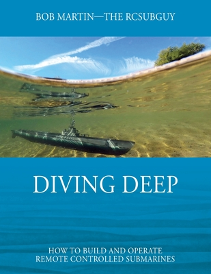 Diving Deep: How to Build and Operate Remote Controlled Submarines Cover Image