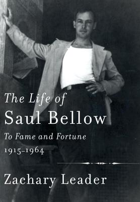 The Life of Saul Bellow: To Fame and Fortune, 1915-1964 Cover Image