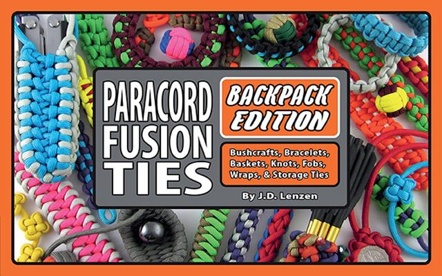 Paracord Fusion Ties--Backpack Edition: Bushcrafts, Bracelets, Baskets, Knots, Fobs, Wraps, & Storage Ties Cover Image