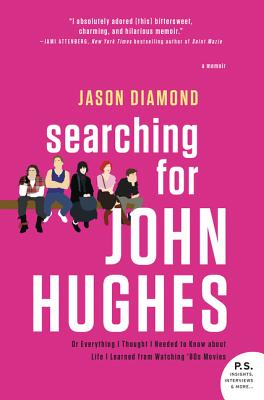 Searching for John Hughes: Or Everything I Thought I Needed to Know about Life I Learned from Watching '80s Movies Cover Image