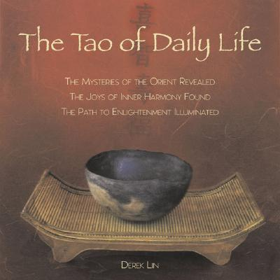 The Tao of Daily Life: The Mysteries of the Orient Revealed The Joys of Inner Harmony Found The Path to  Enlightenment Illuminated Cover Image