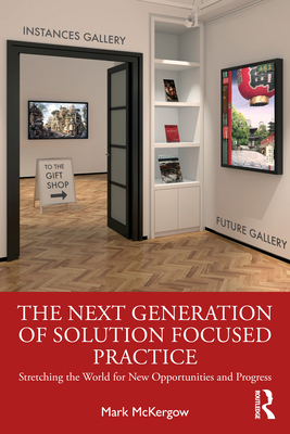 The Next Generation of Solution Focused Practice: Stretching the World for New Opportunities and Progress Cover Image