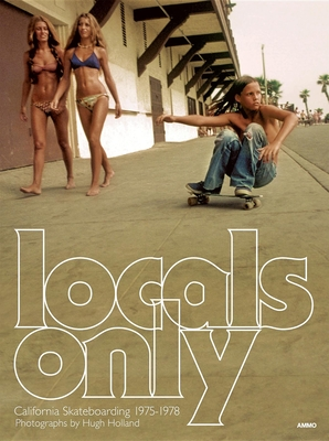 Locals Only: California Skateboarding 1975-1978 Cover Image