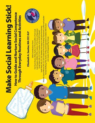 Make Social Learning Stick! How to Guide and Nurture Social Competence Through Everyday Routines and Activities Cover Image
