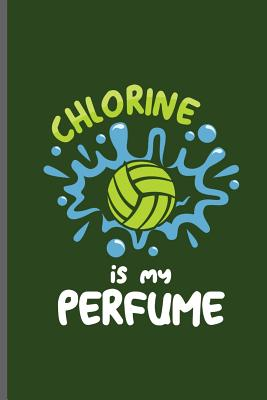 Chlorine is my Perfume: Water Polo sports notebooks gift (6x9) Dot Grid notebook to write in Cover Image