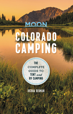 Moon Colorado Camping: The Complete Guide to Tent and RV Camping (Moon Outdoors) Cover Image