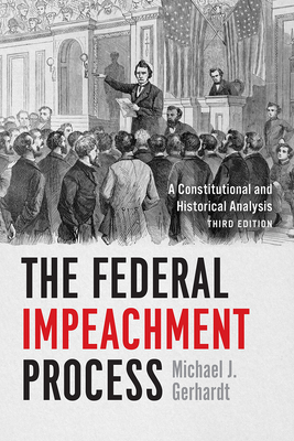 The Federal Impeachment Process: A Constitutional and Historical Analysis, Third Edition Cover Image