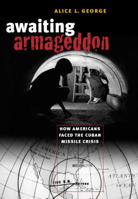 Awaiting Armageddon: How Americans Faced the Cuban Missile Crisis Cover Image