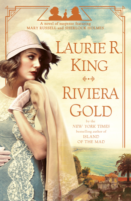 Riviera Gold: A novel of suspense featuring Mary Russell and Sherlock Holmes Cover Image
