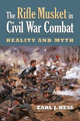 The Rifle Musket in Civil War Combat: Reality and Myth (Modern War Studies) Cover Image