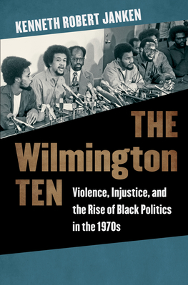 The Wilmington Ten: Violence, Injustice, and the Rise of Black Politics in the 1970s Cover Image
