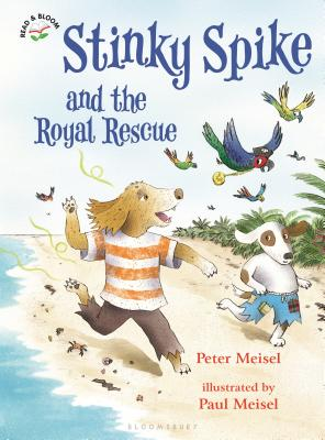 Stinky Spike and the Royal Rescue by Peter Mesel